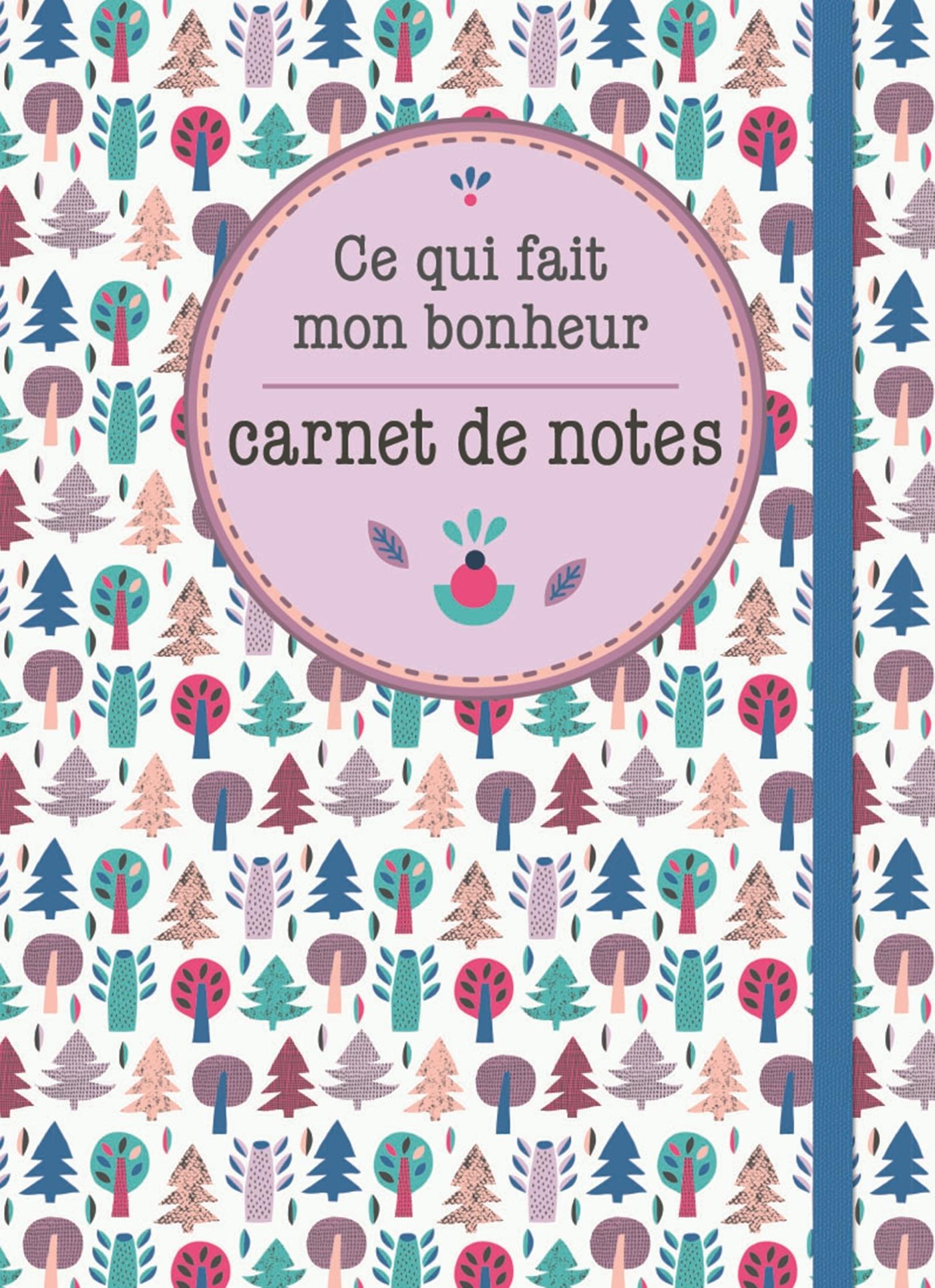 CARNET DE NOTES - CE QUI FAIT MON BONHEUR