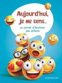 AUJOURD'HUI, JE ME SENS... - CARNET D'EMOTIONS DES ENFANTS