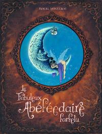 FABULEUX ABEFEEDAIRE FARFELU T1 LE FABULEUX ABEFEEDAIRE FARFELU