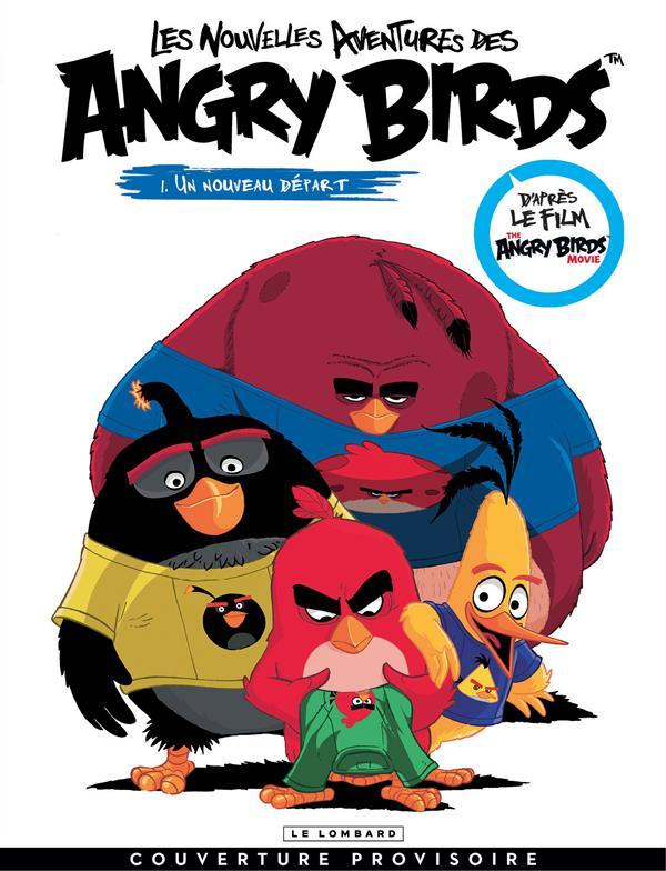 UN NOUVEAU DEPART - NOUVELLES AVENTURES ANGRY BIRD - T1