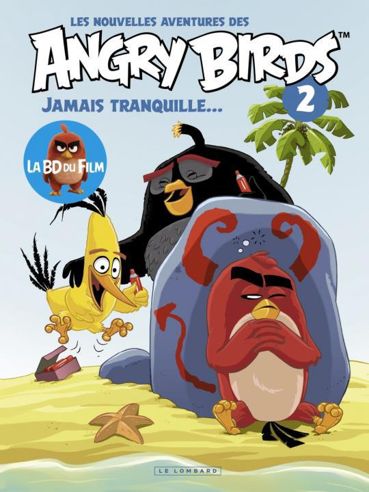 JAMAIS TRANQUILLE ... - NOUVELLES AVENTURES ANGRY BIRD - T2