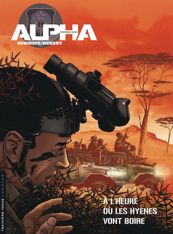 ALPHA (PREMIERES ARMES) - TOME 5 - A L'HEURE OU LES HYENES VONT BOIRE - ALPHA PREMIERES ARMES