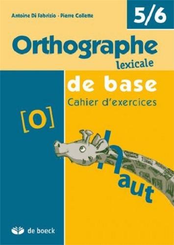 ORTHOGRAPHE LEXICALE DE BASE 5E/6E