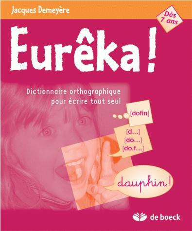 EUREKA ! DICTIONNAIRE ORTHOGRAPHIQUE POUR ECRIRE TOUT SEUL