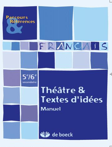 FRANCAIS 5/6 - THEATRE ET TEXTE D'IDEES DEVELOPPER DES COMPETENCES