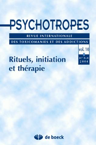 PSYCHOTROPES 2004/3-4 VOLUME 10 RITUELS INITIATIONS ET THERAPIES