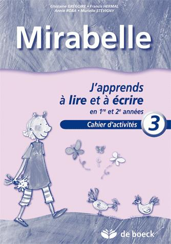 MIRABELLE - CAHIER 3 - J'APPRENDS A LIRE ET A ECRIRE EN 1RE ET 2E ANNEES
