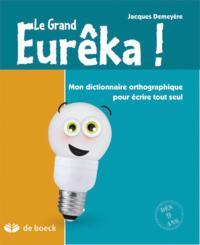 LE GRAND EUREKA  MON DICTIONNAIRE ORTHOGRAPHIQUE POUR ECRIRE TOUT SEUL