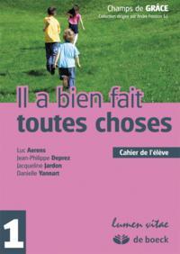 IL A BIEN FAIT TOUTES CHOSES 1 - CAHIER DE L'ELEVE