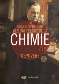 FABULEUSE HISTOIRE DES BATISSEURS DE LA CHIMIE MODERNE