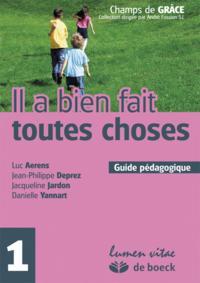 IL A BIEN FAIT TOUTE CHOSES 1 - GUIDE PEDAGOGIQUE