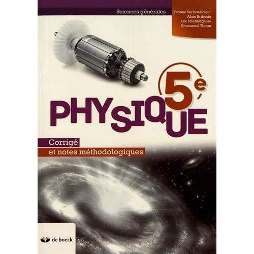 PHYSIQUE 5E CORRIGE ET NOTES METHODOLOGIQUES  SC. GENERALES (2 PER./SEM.)