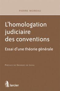 L'HOMOLOGATION JUDICIAIRE DES CONVENTIONS ESSAI D'UNE THEORIE GENERALE