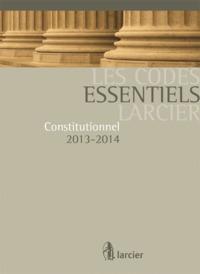CODE ESSENTIEL LARCIER - CONSTITUTIONNEL. 2013-2014
