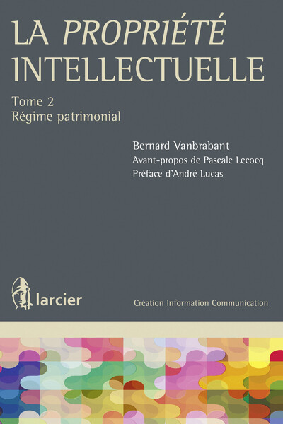 LA PROPRIETE INTELLECTUELLE -TOME 2 REGIME PATRIMONIAL