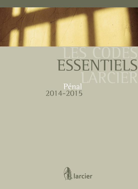 CODE ESSENTIEL LARCIER - PENAL 2014-2015