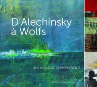 D'ALECHINSKY A WOLFS ANTHOLOGIE CHROMATIQUE