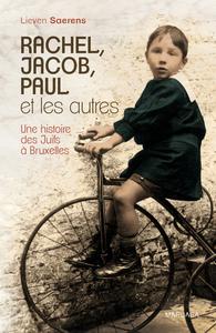 RACHEL, JACOB, PAUL ET LES AUTRES UNE HISTOIRE DES JUIFS A BRUXELLES