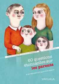 60 QUESTIONS ETONNANTES SUR LES PARENTS ET LES REPONSES QU'Y APPORTE LA SCIENCE