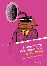 60 QUESTIONS ETONNANTES SUR LA MUSIQUE ET LES REPONSES QU'Y APPORTE LA SCIENCE