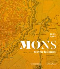 MONS 1865-2015 OUVRIR LES MURS