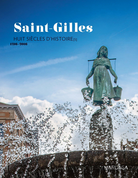 ST GILLES 8 SIECLES D'HISTOIRE 1216-2016