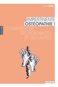 IMPERTINENTE OSTEOPATHIE ! COMPRENDRE SES POSSIBILITES ET SES LIMITES