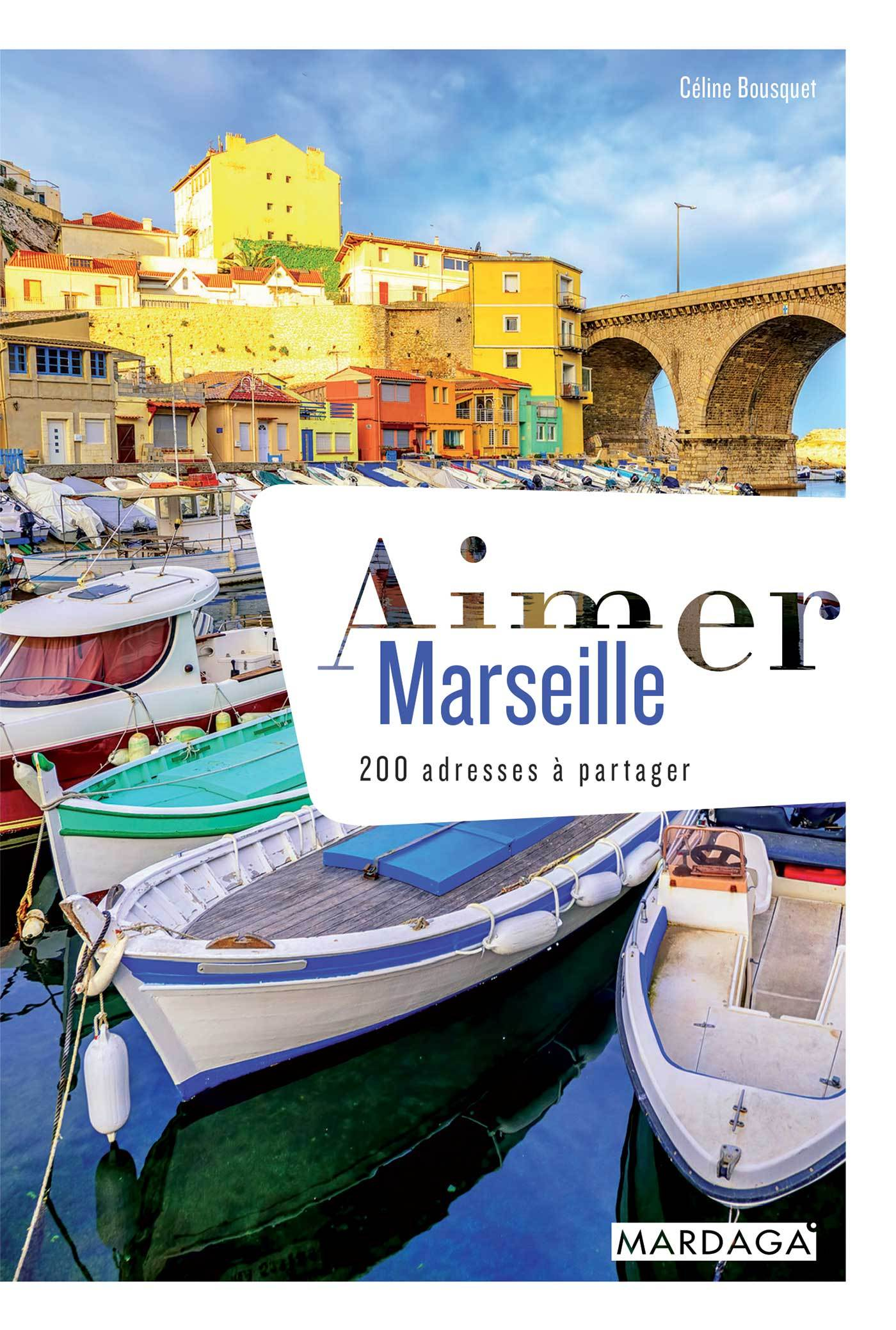 AIMER MARSEILLE - 200 ADRESSES A PARTAGER