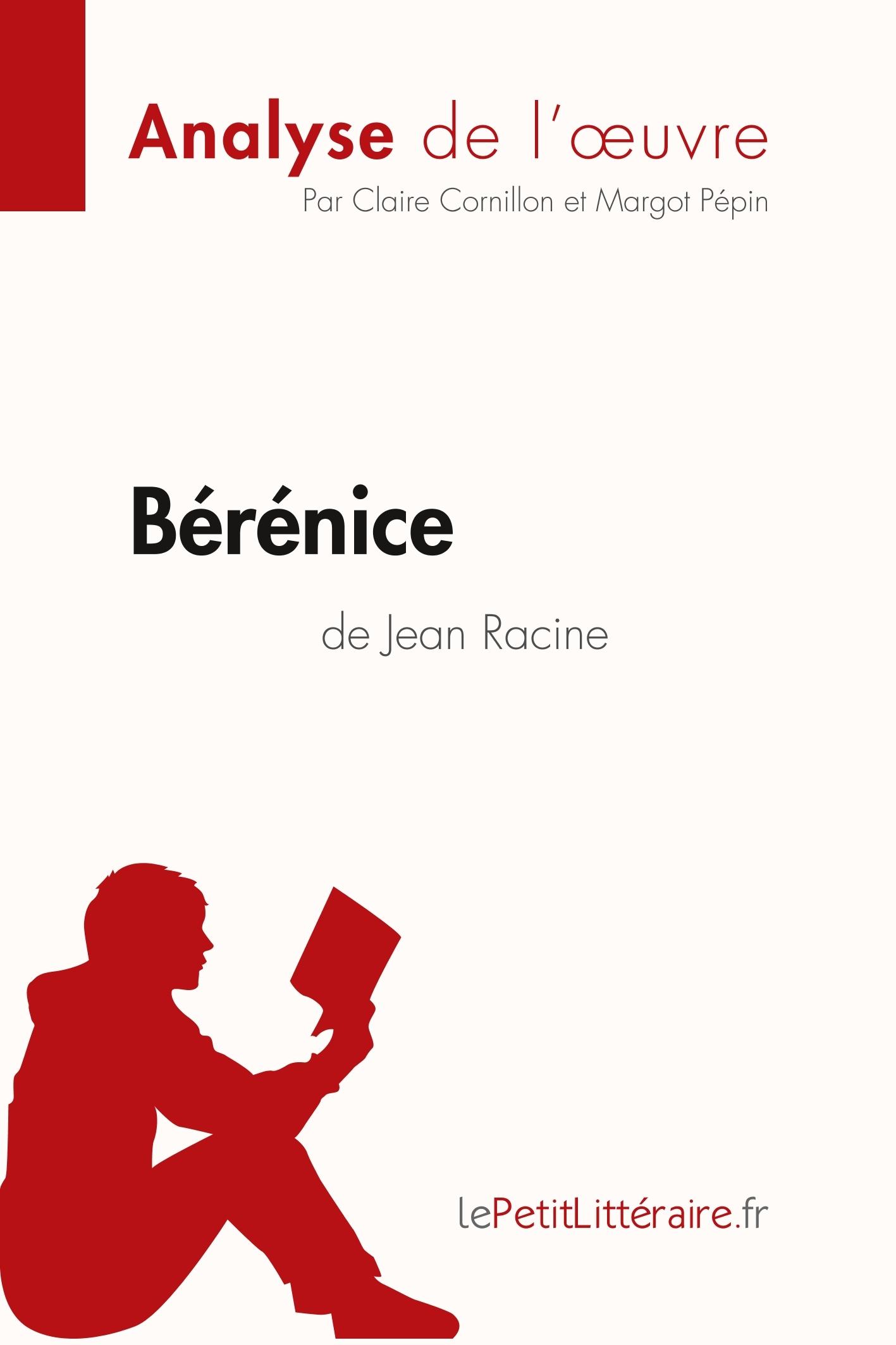 ANALYSE BERENICE DE JEAN RACINE ANALYSE COMPLETE DE L UVRE ET RESUME