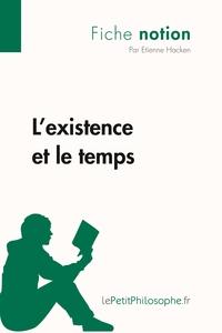 L'EXISTENCE ET LE TEMPS (FICHE NOTION)