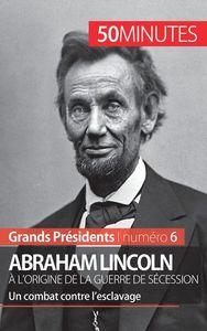 ABRAHAM LINCOLN A L ORIGINE DE LA GUERRE DE SECESSION