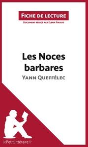 ANALYSE LES NOCES BARBARES DE YANN QUEFFELEC ANALYSE COMPLETE DE L UVRE ET RESU