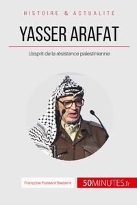 YASSER ARAFAT ET L ESPRIT DE LA RESISTANCE PALESTINIENNE