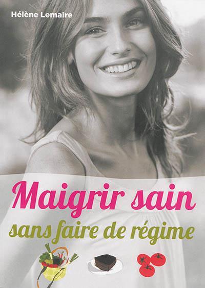 MAIGRIR SAIN SANS FAIRE DE REGIME