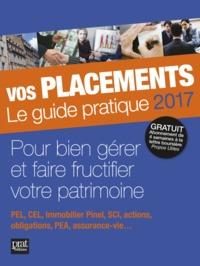 VOS PLACEMENTS LE GUIDE PRATIQUE 2017