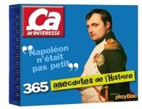 CALENDRIER - CA M'INTERESSE, 365 ANECDOTES DE L'HISTOIRE