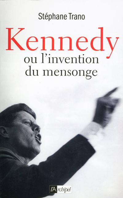 KENNEDY OU L'INVENTION DU MENSONGE