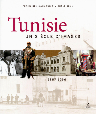 TUNISIE, UN SIECLE D'IMAGES
