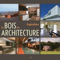 LE BOIS EN ARCHITECTURE - INSPIRATIONS