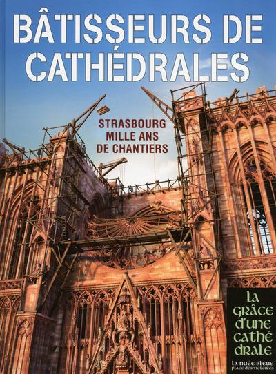 BATISSEURS DE CATHEDRALES - STRASBOURG MILLE ANS DE CHANTIERS