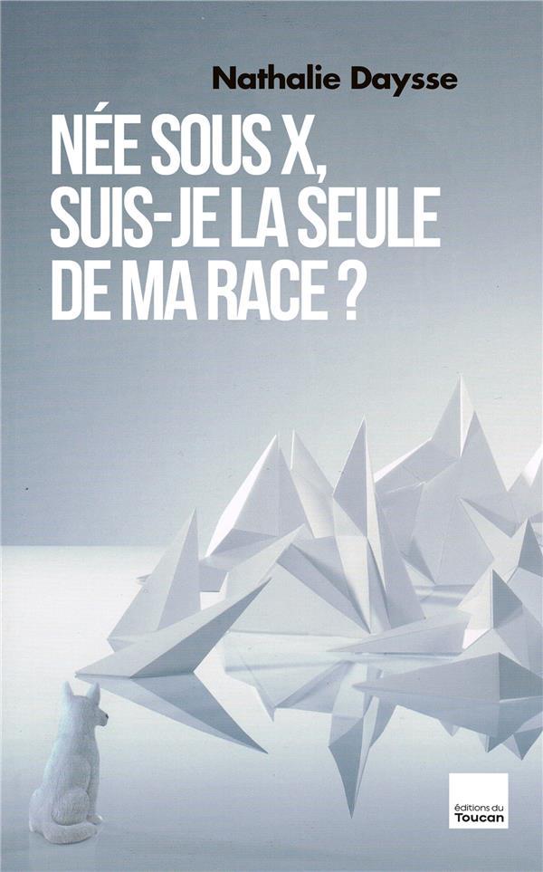 NEE SOUS X, SUIS-JE LA SEULE DE MA RACE ?