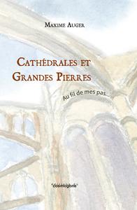 CATHEDRALES ET GRANDES PIERRES-AU FIL DE MES PAS