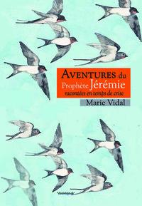 AVENTURES DU PROPHETE JEREMIE RACONTEES EN TEMPS DE CRISE