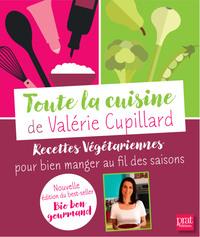 TOUTE LA CUISINE DE VALERIE CUPILLARD - RECETTES VEGETARIENNES POUR BIEN MANGER AU FIL DES SAISONS