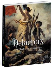 DELACROIX - UNE LIBERTE... TOUTE ROMANTIQUE