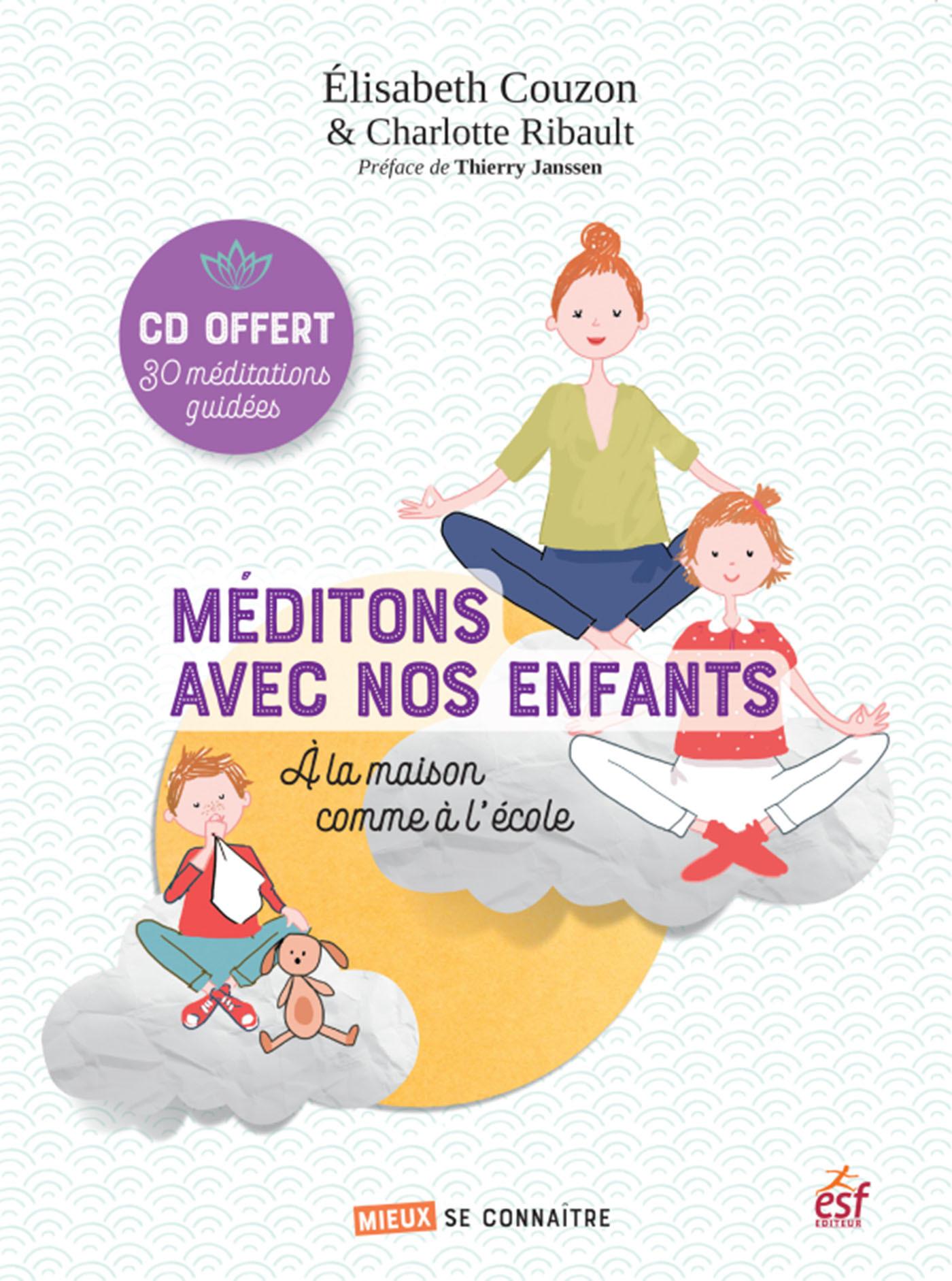 MEDITONS AVEC NOS ENFANTS - A LA MAISON COMME A L'ECOLE - CD OFFERT 30 MEDITATIONS GUIDEES
