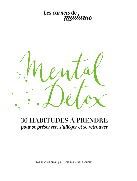 MENTAL DETOX  30 HABITUDES A PRENDRE - POUR SE PRESERVER S ALLEGER ET SE RETROUVER