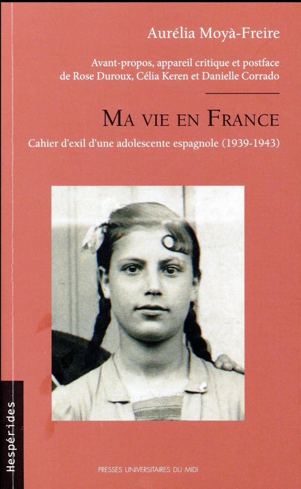 MA VIE EN FRANCE - CAHIER D'EXIL D'UNE ADOLESCENTE ESPAGNOLE (1939-1943)