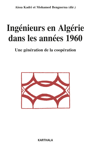 INGENIEURS EN ALGERIE DANS LES ANNEES 1960. UNE GENERATION DE LA COOPERATION