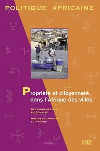 POLITIQUE AFRICAINE N-132  PROPRIETE ET CITOYENNETE DANS L'AFRIQUE DES VILLES